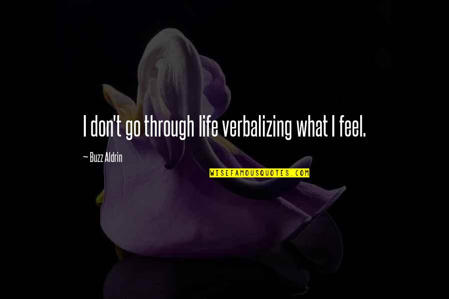 What We Go Through In Life Quotes By Buzz Aldrin: I don't go through life verbalizing what I