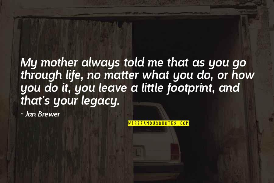 What We Go Through In Life Quotes By Jan Brewer: My mother always told me that as you