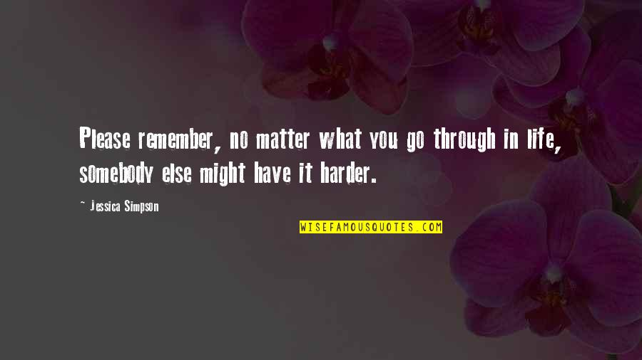 What We Go Through In Life Quotes By Jessica Simpson: Please remember, no matter what you go through