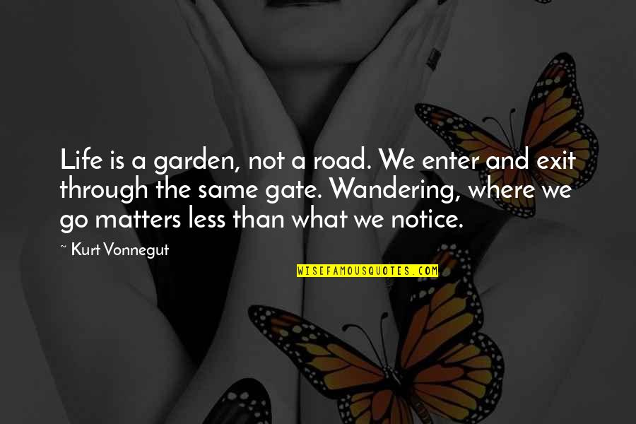What We Go Through In Life Quotes By Kurt Vonnegut: Life is a garden, not a road. We
