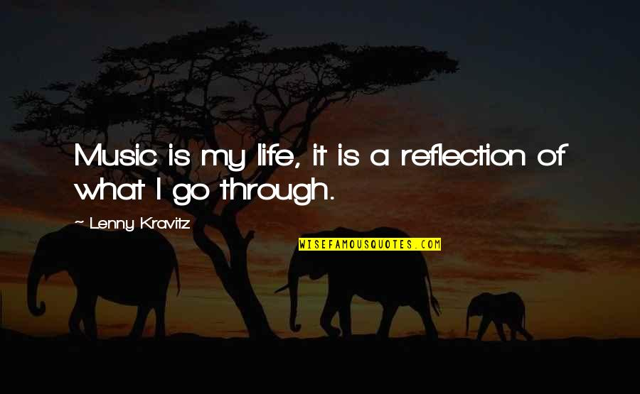 What We Go Through In Life Quotes By Lenny Kravitz: Music is my life, it is a reflection