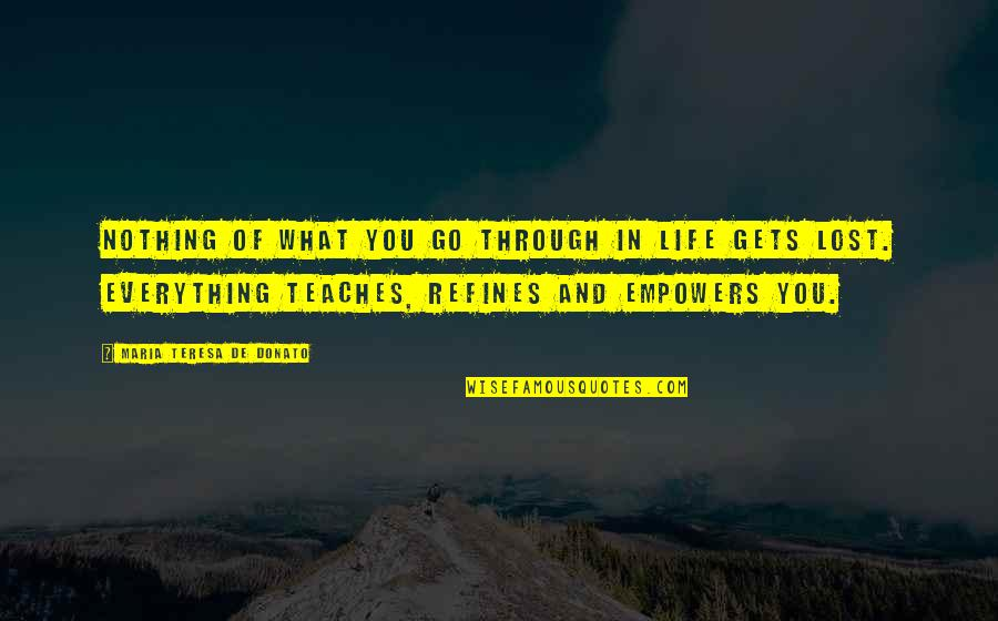 What We Go Through In Life Quotes By Maria Teresa De Donato: Nothing of what you go through in life