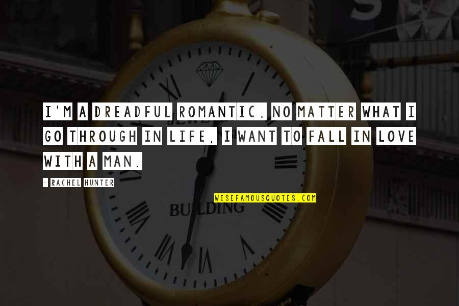 What We Go Through In Life Quotes By Rachel Hunter: I'm a dreadful romantic. No matter what I