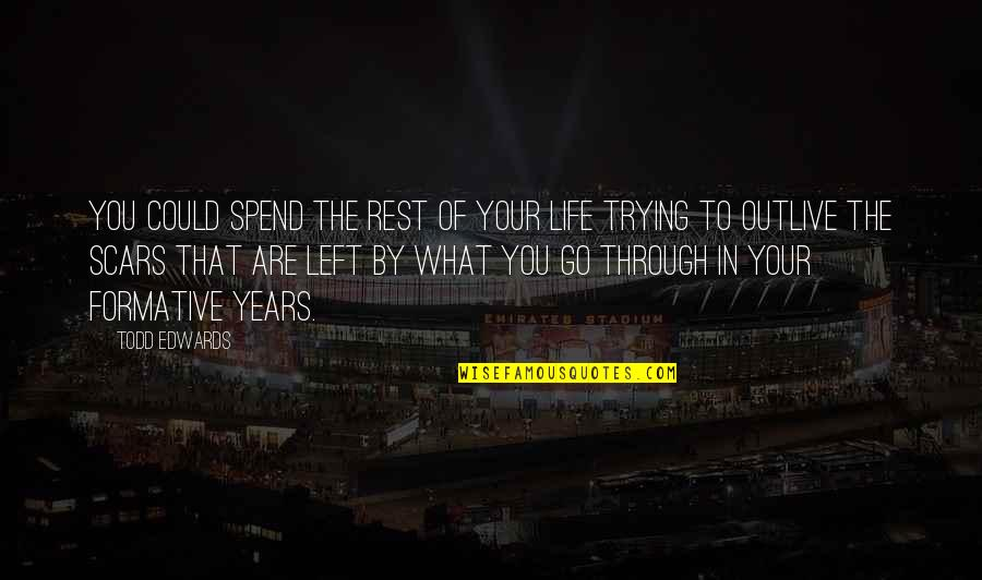 What We Go Through In Life Quotes By Todd Edwards: You could spend the rest of your life
