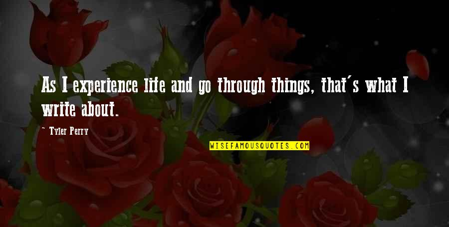 What We Go Through In Life Quotes By Tyler Perry: As I experience life and go through things,