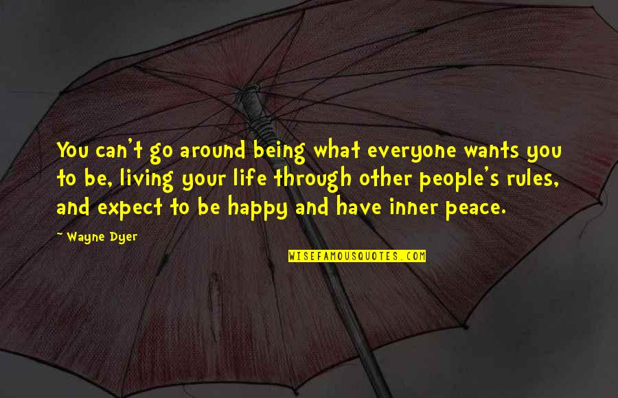 What We Go Through In Life Quotes By Wayne Dyer: You can't go around being what everyone wants