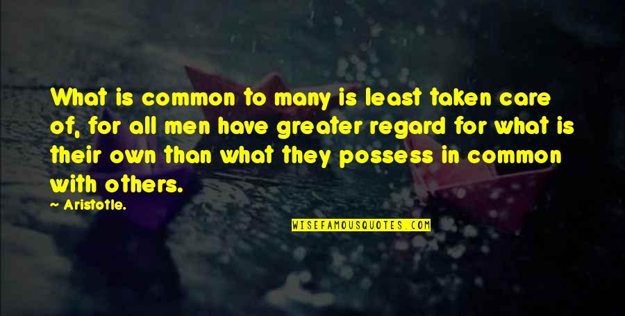 What We Have In Common Quotes By Aristotle.: What is common to many is least taken
