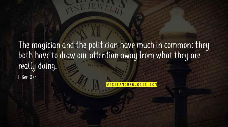 What We Have In Common Quotes By Ben Okri: The magician and the politician have much in
