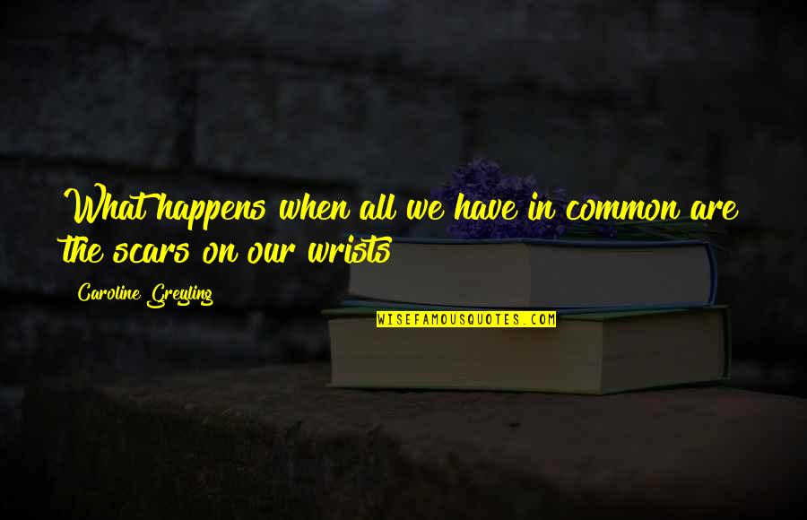 What We Have In Common Quotes By Caroline Greyling: What happens when all we have in common