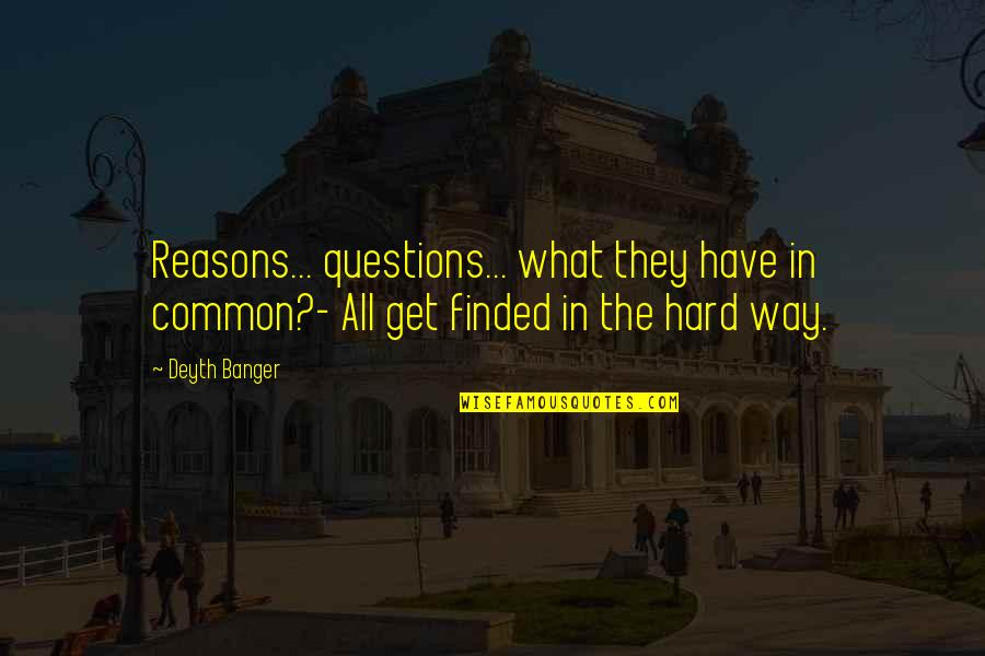 What We Have In Common Quotes By Deyth Banger: Reasons... questions... what they have in common?- All
