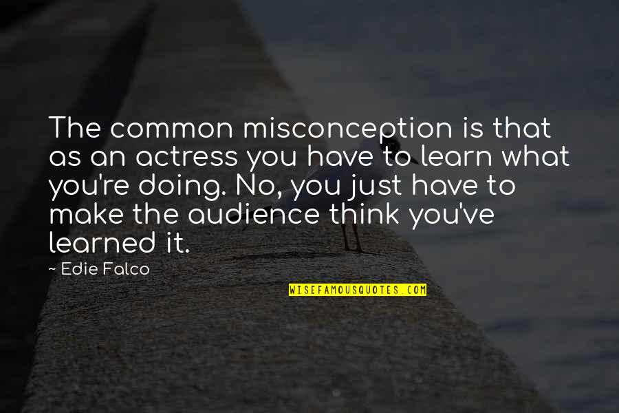 What We Have In Common Quotes By Edie Falco: The common misconception is that as an actress