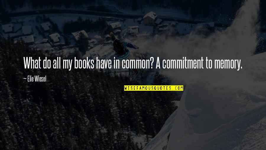 What We Have In Common Quotes By Elie Wiesel: What do all my books have in common?