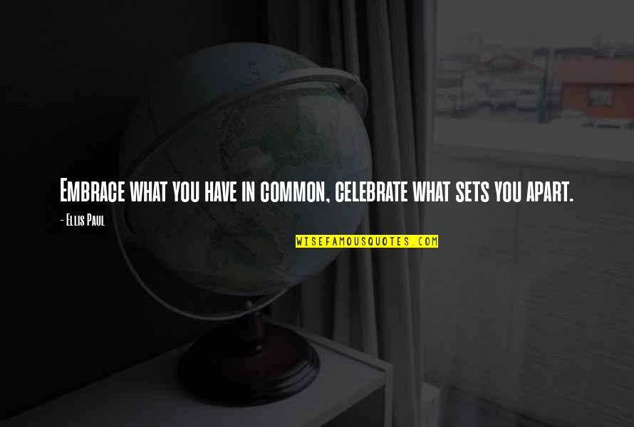 What We Have In Common Quotes By Ellis Paul: Embrace what you have in common, celebrate what