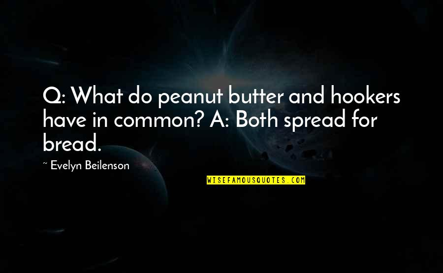 What We Have In Common Quotes By Evelyn Beilenson: Q: What do peanut butter and hookers have