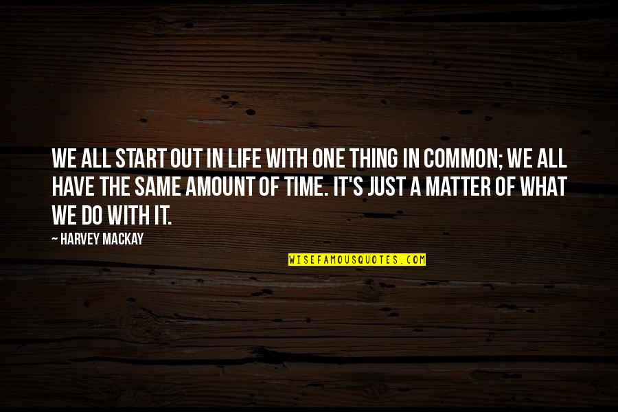 What We Have In Common Quotes By Harvey MacKay: We all start out in life with one
