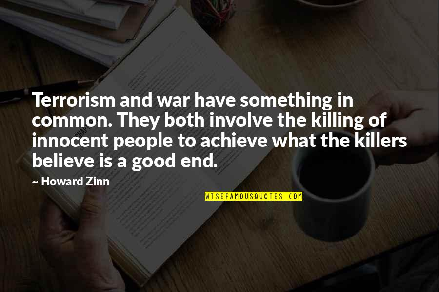 What We Have In Common Quotes By Howard Zinn: Terrorism and war have something in common. They