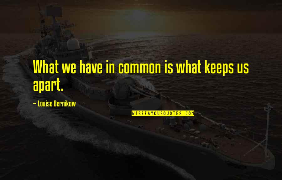 What We Have In Common Quotes By Louise Bernikow: What we have in common is what keeps