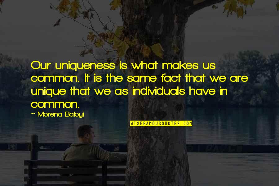 What We Have In Common Quotes By Morena Baloyi: Our uniqueness is what makes us common. It
