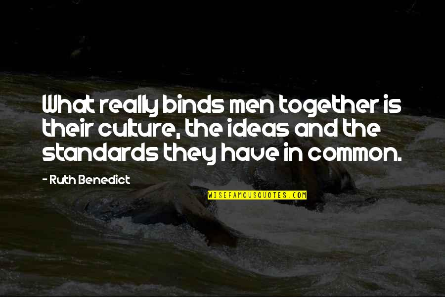 What We Have In Common Quotes By Ruth Benedict: What really binds men together is their culture,