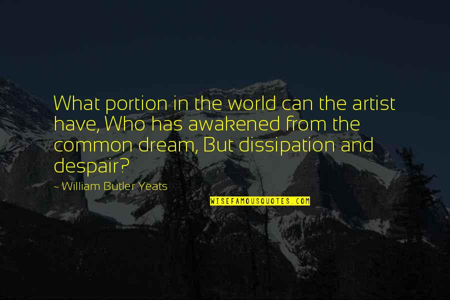 What We Have In Common Quotes By William Butler Yeats: What portion in the world can the artist