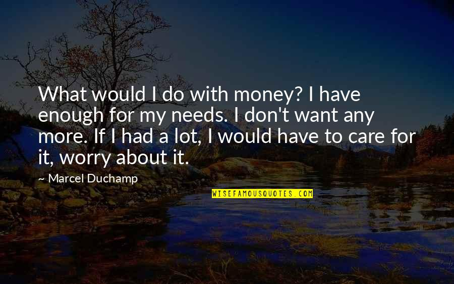 What Would I Ever Do Without You Quotes By Marcel Duchamp: What would I do with money? I have