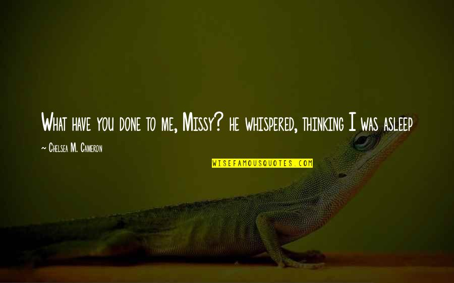 What You Have Done For Me Quotes By Chelsea M. Cameron: What have you done to me, Missy? he