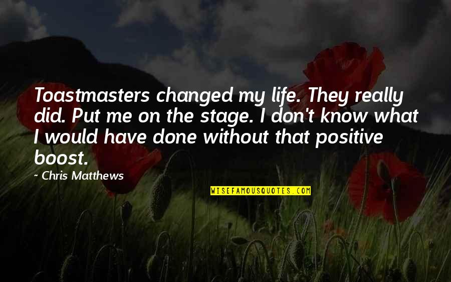 What You Have Done For Me Quotes By Chris Matthews: Toastmasters changed my life. They really did. Put
