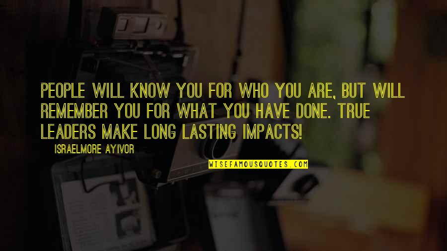 What You Have Done For Me Quotes By Israelmore Ayivor: People will know you for who you are,