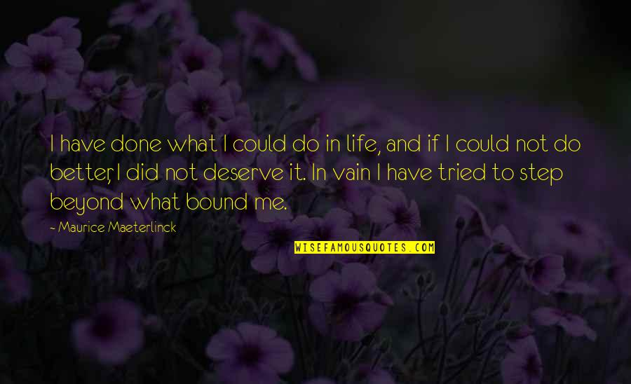 What You Have Done For Me Quotes By Maurice Maeterlinck: I have done what I could do in