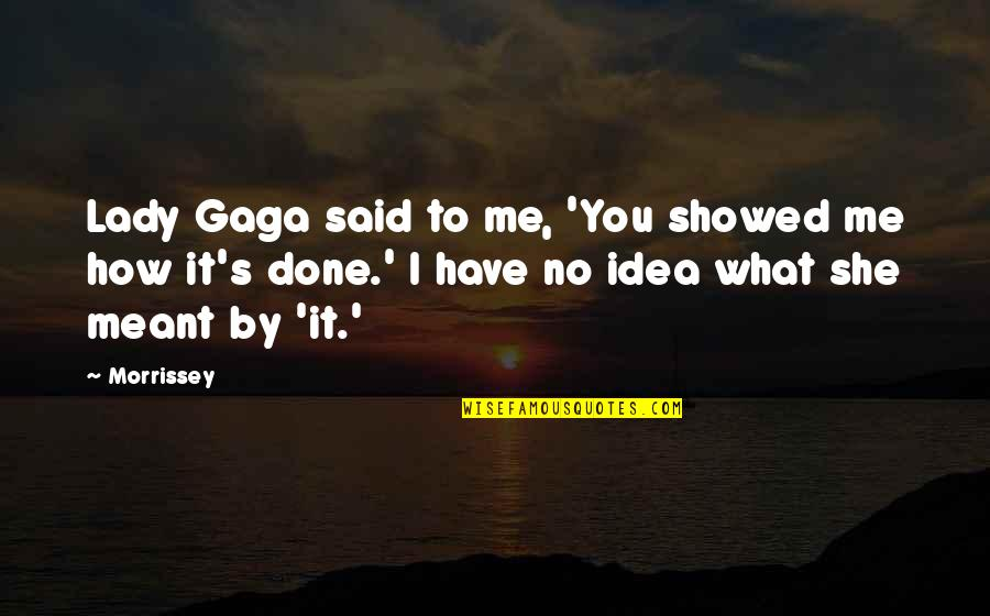 What You Have Done For Me Quotes By Morrissey: Lady Gaga said to me, 'You showed me
