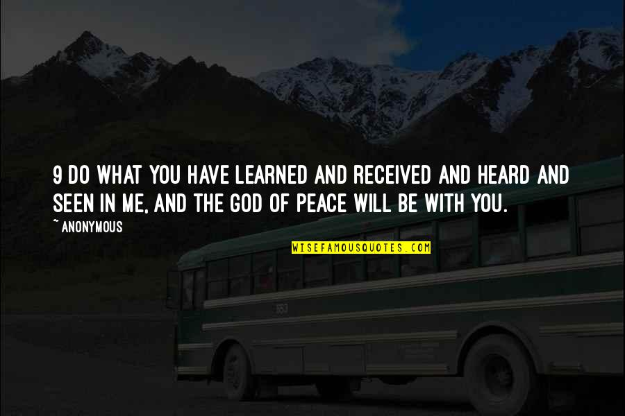 What You Have Learned Quotes By Anonymous: 9 Do what you have learned and received
