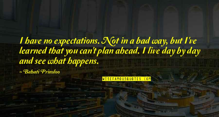 What You Have Learned Quotes By Behati Prinsloo: I have no expectations. Not in a bad