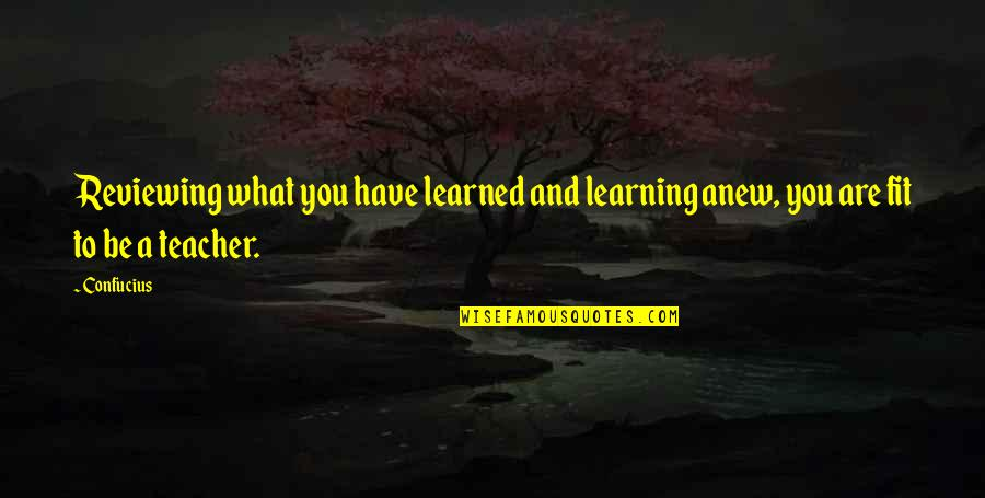 What You Have Learned Quotes By Confucius: Reviewing what you have learned and learning anew,