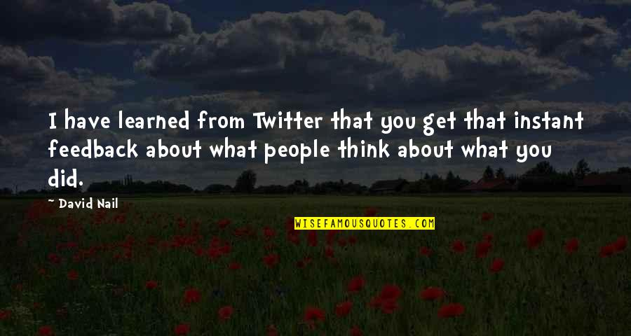 What You Have Learned Quotes By David Nail: I have learned from Twitter that you get