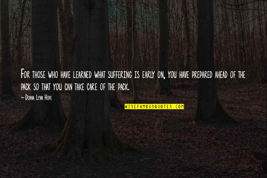 What You Have Learned Quotes By Donna Lynn Hope: For those who have learned what suffering is