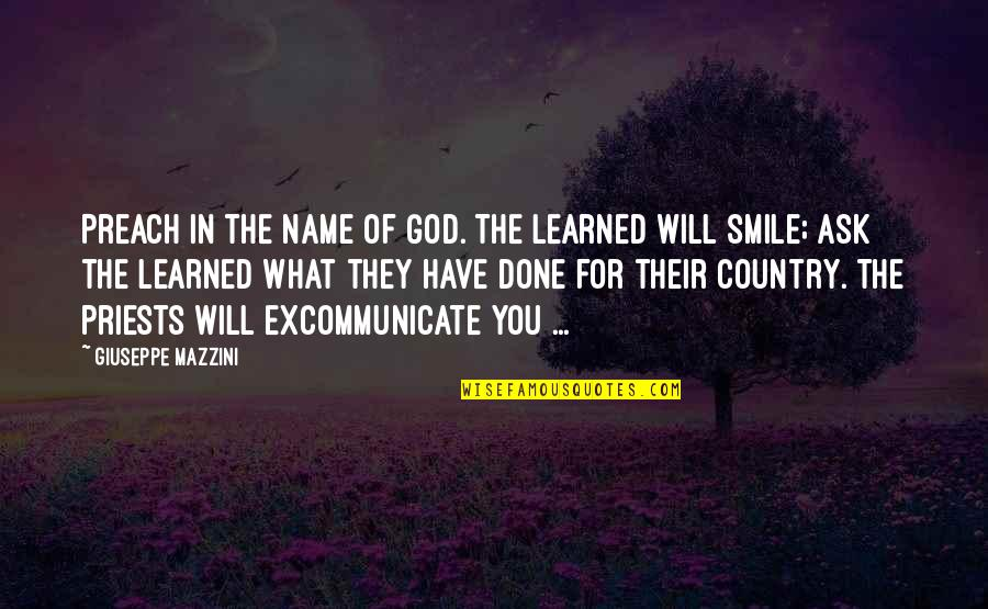 What You Have Learned Quotes By Giuseppe Mazzini: Preach in the name of God. The learned