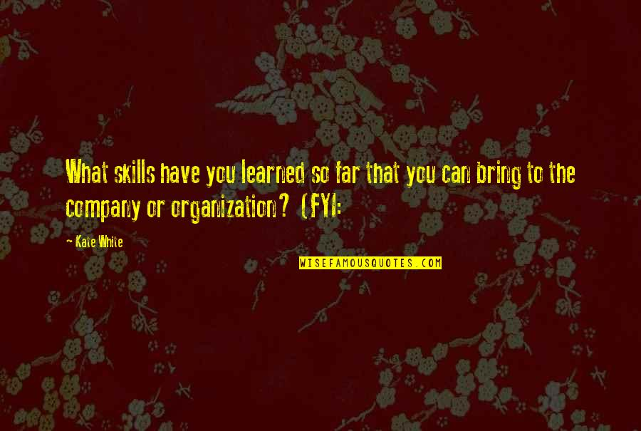 What You Have Learned Quotes By Kate White: What skills have you learned so far that