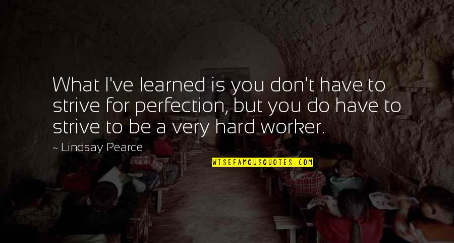 What You Have Learned Quotes By Lindsay Pearce: What I've learned is you don't have to