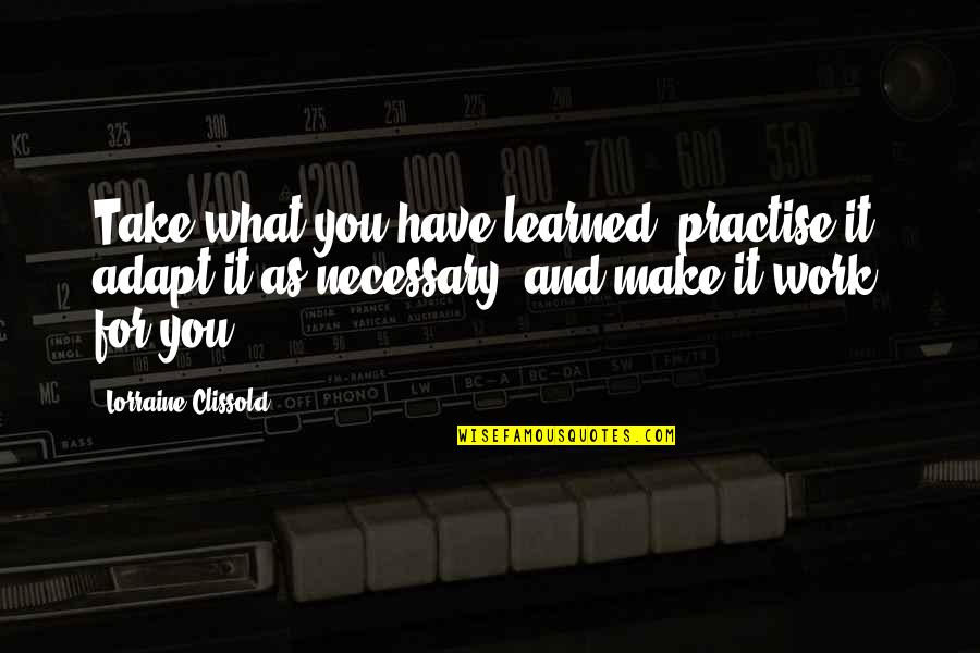 What You Have Learned Quotes By Lorraine Clissold: Take what you have learned, practise it, adapt