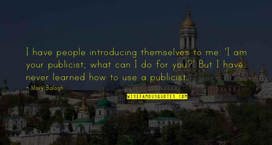 What You Have Learned Quotes By Mary Balogh: I have people introducing themselves to me: 'I
