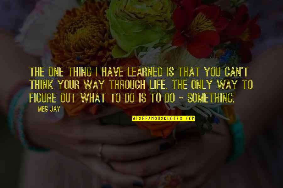 What You Have Learned Quotes By Meg Jay: The one thing I have learned is that