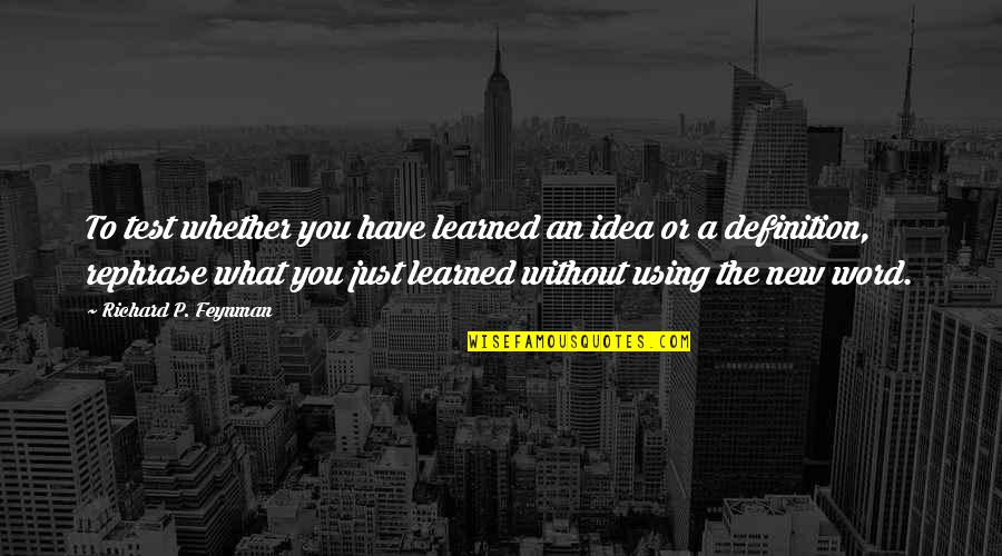 What You Have Learned Quotes By Richard P. Feynman: To test whether you have learned an idea