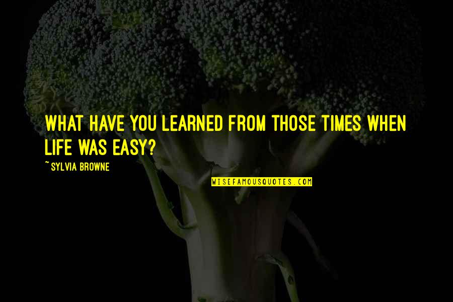What You Have Learned Quotes By Sylvia Browne: What have you learned from those times when