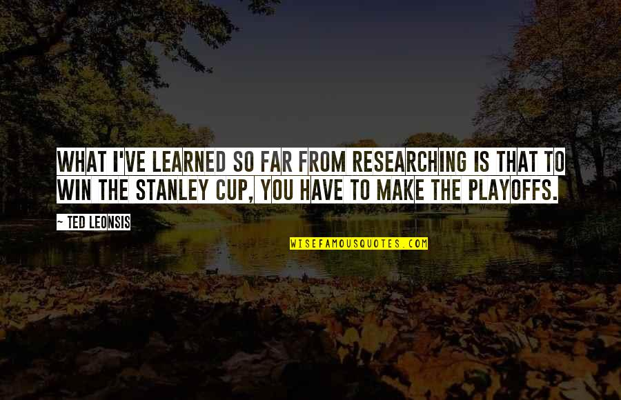 What You Have Learned Quotes By Ted Leonsis: What I've learned so far from researching is