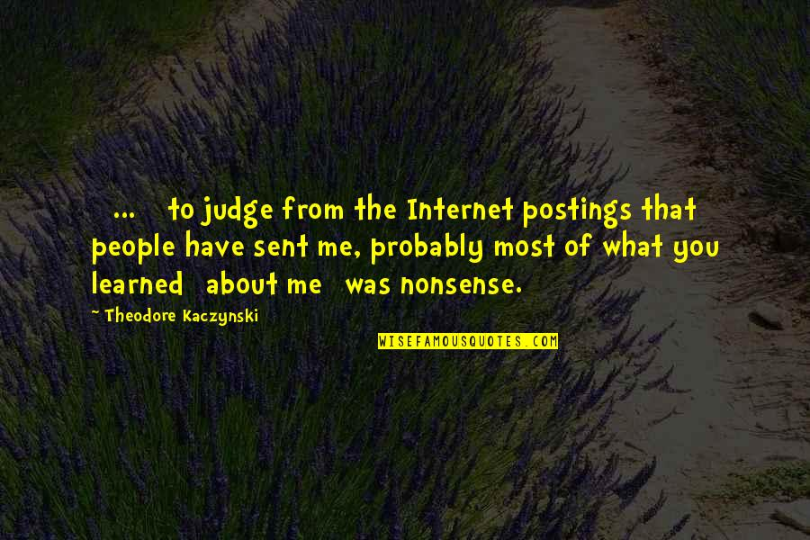 What You Have Learned Quotes By Theodore Kaczynski: [ ... ] to judge from the Internet