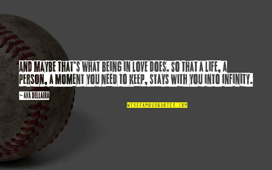 What You Need In Life Quotes By Ava Dellaira: And maybe that's what being in love does.