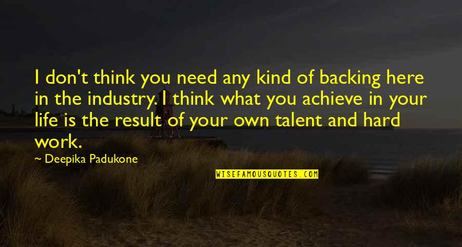 What You Need In Life Quotes By Deepika Padukone: I don't think you need any kind of