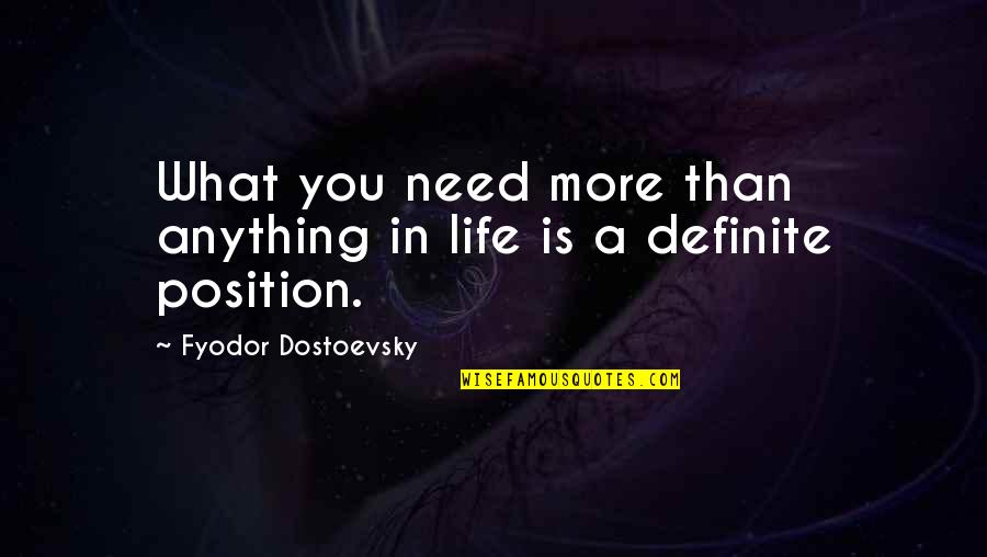 What You Need In Life Quotes By Fyodor Dostoevsky: What you need more than anything in life