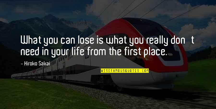What You Need In Life Quotes By Hiroko Sakai: What you can lose is what you really