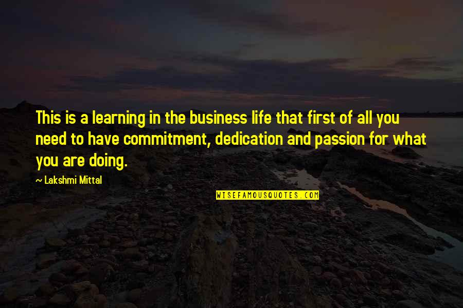 What You Need In Life Quotes By Lakshmi Mittal: This is a learning in the business life
